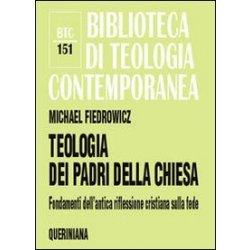 Teologia dei Padri della Chiesa. Fondamenti...