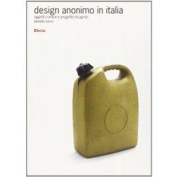 Design anonimo in Italia. Oggetti comuni e...