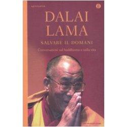 Salvare il domani . Conversazioni sul buddhismo e...