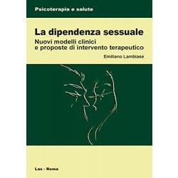 La dipendenza sessuale. Modelli clinici e...