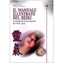 Il manuale illustrato del Reiki. Il metodo di...