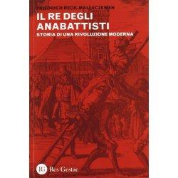 Il re dei anabattisti. Storia di una rivoluzione...