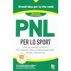 PNL per lo sport. Come allenare la mente per...