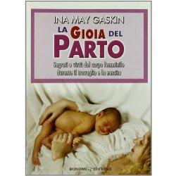 La gioia del parto. Segreti e virtù del corpo...