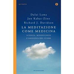 La meditazione come medicina. Scienza,...