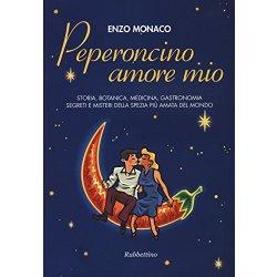 Peperoncino amore mio. Storia, botanica,...