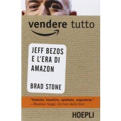 Vendere tutto. Jeff Bezos e lera di Amazon