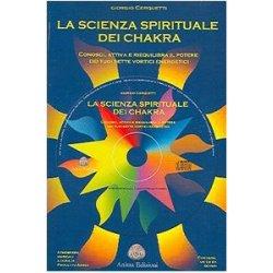 La scienza spirituale dei chakra. Conosci, attiva...
