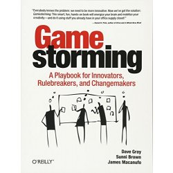 Gamestorming A Playbook for Innovators,...